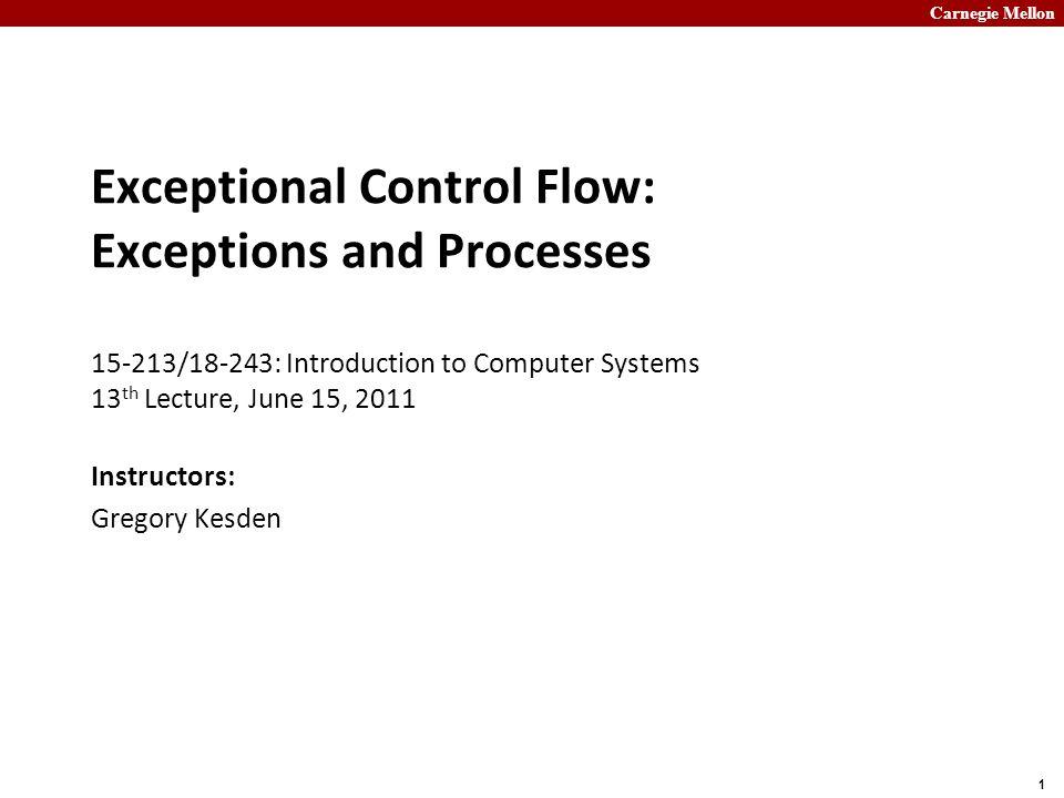 Carnegie Mellon 2 Today Exceptional Control Flow Processes