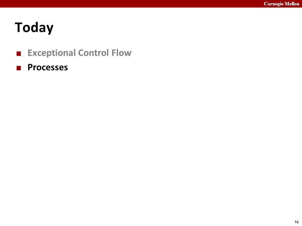 Carnegie Mellon 14 Today Exceptional Control Flow Processes