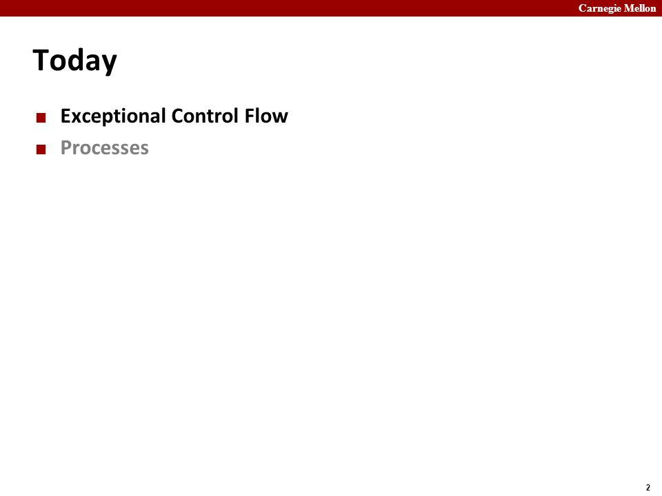 Carnegie Mellon 2 Today Exceptional Control Flow Processes