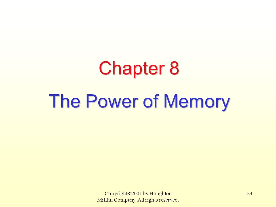 Copyright©2001 by Houghton Mifflin Company. All rights reserved. 24 Chapter 8 The Power of Memory