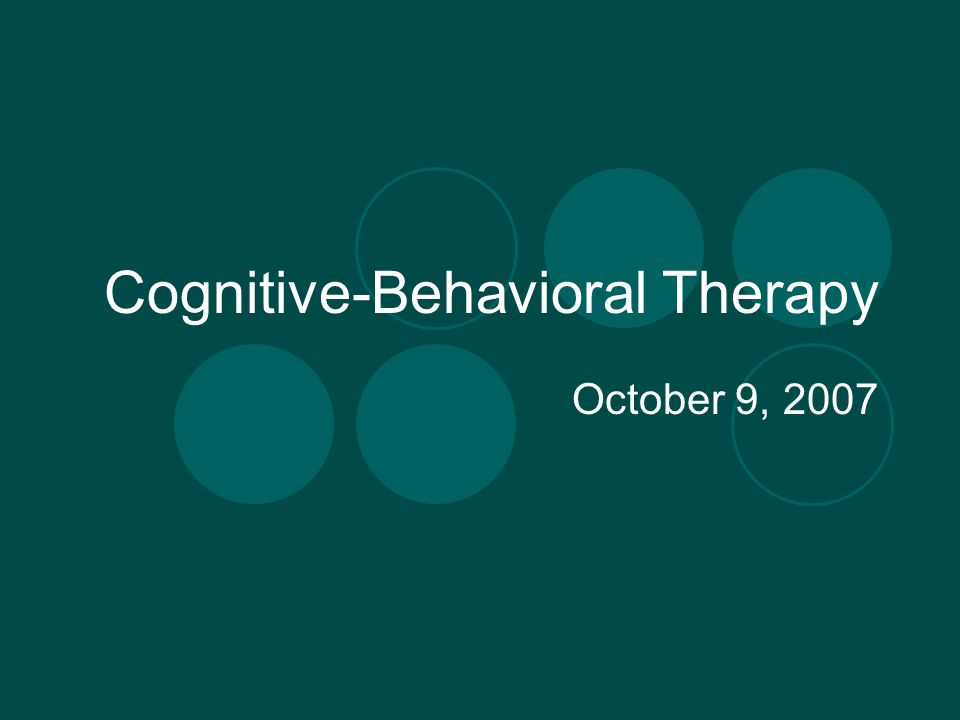 Cognitive-Behavioral Therapy October 9, 2007