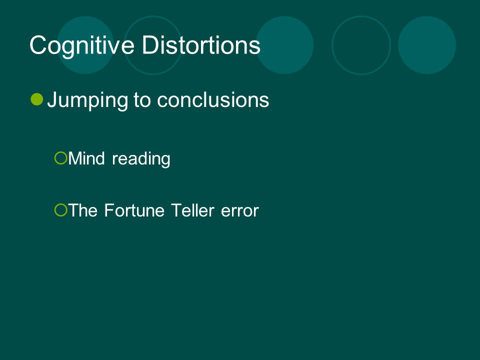 Cognitive Distortions Jumping to conclusions  Mind reading  The Fortune Teller error