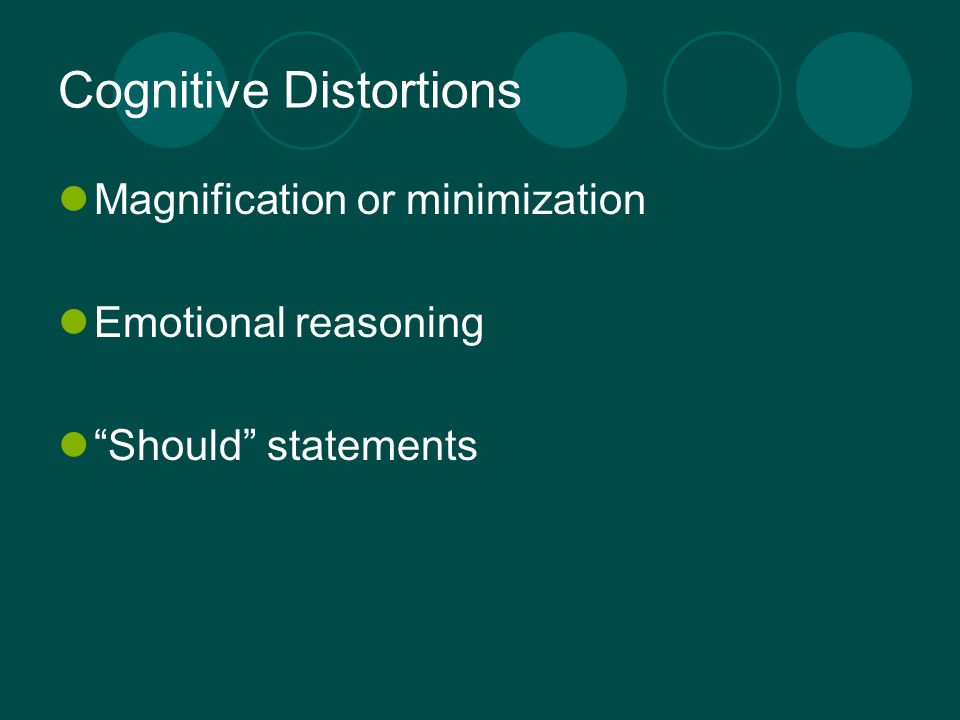 Cognitive Distortions Magnification or minimization Emotional reasoning Should statements