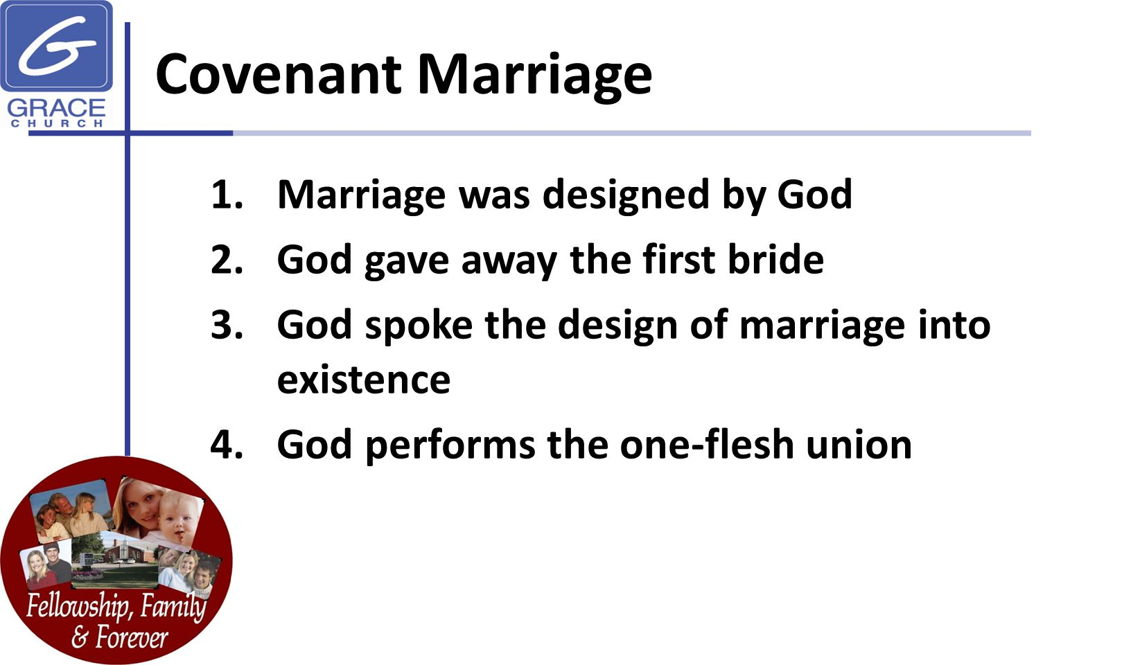 Covenant Marriage 1.Marriage was designed by God 2.God gave away the first bride 3.God spoke the design of marriage into existence 4.God performs the one-flesh union