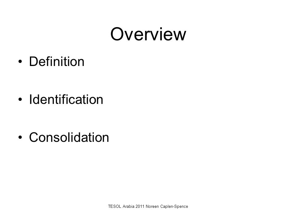 Overview Definition Identification Consolidation TESOL Arabia 2011 Noreen Caplen-Spence