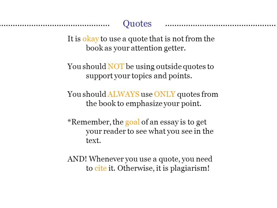 Quotes It is okay to use a quote that is not from the book as your attention getter.