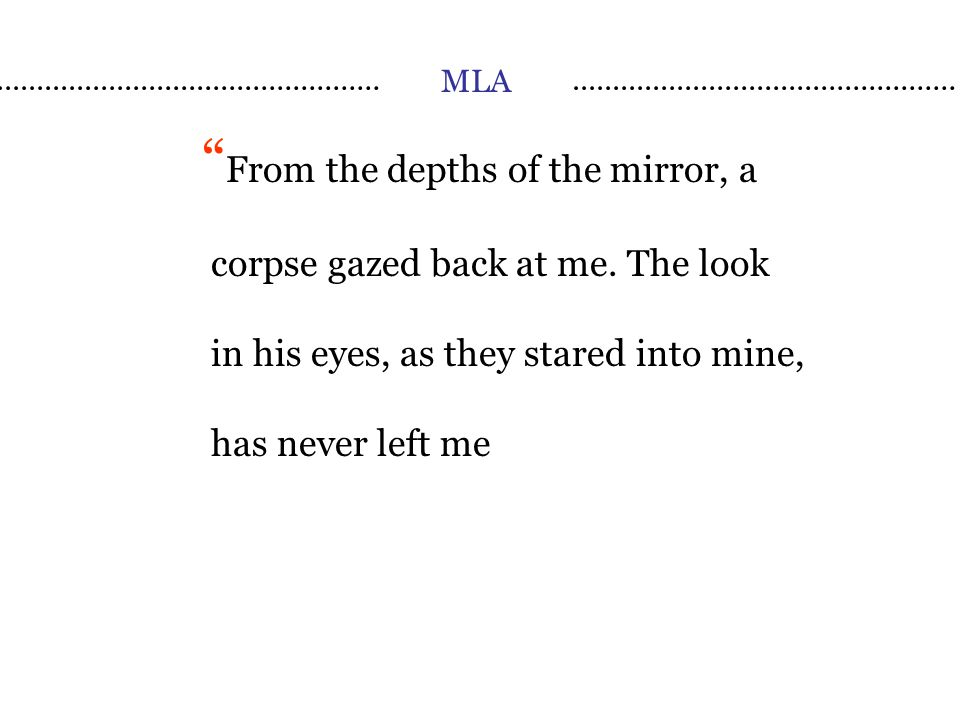 MLA From the depths of the mirror, a corpse gazed back at me.