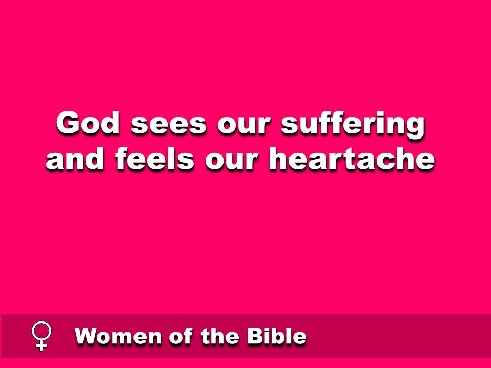 Women of the Bible God sees our suffering and feels our heartache God sees our suffering and feels our heartache