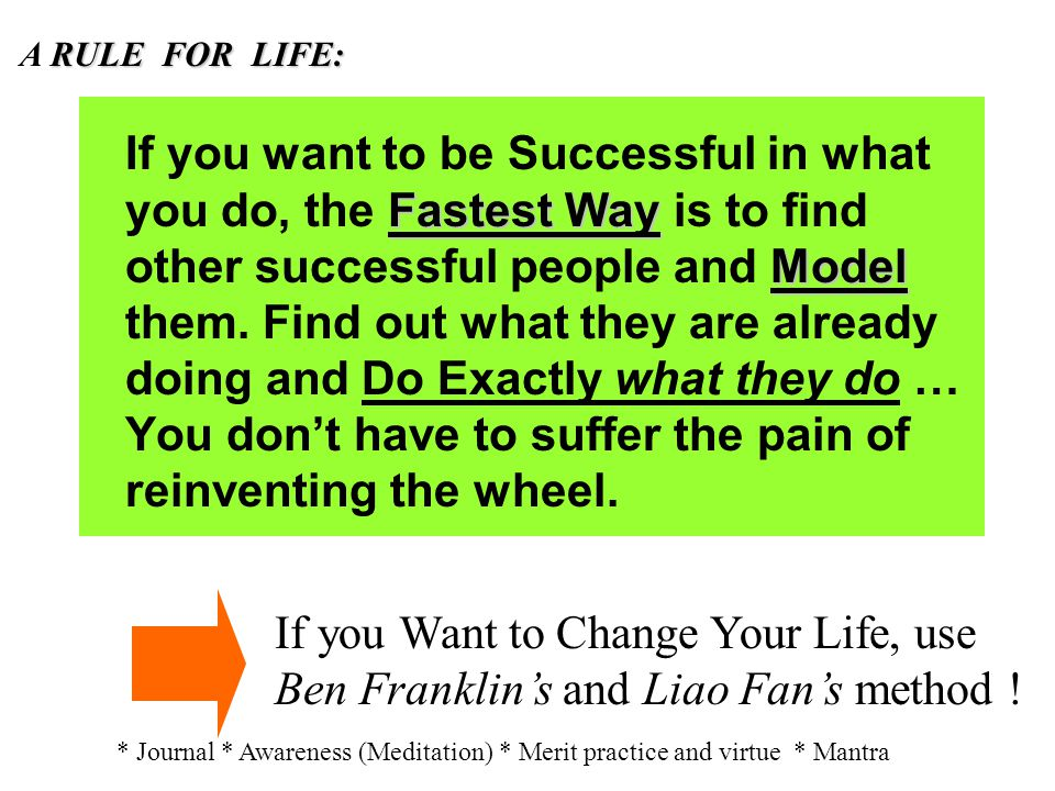 Fastest Way Model If you want to be Successful in what you do, the Fastest Way is to find other successful people and Model them.