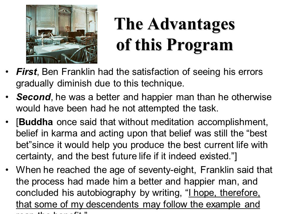 The Advantages of this Program First, Ben Franklin had the satisfaction of seeing his errors gradually diminish due to this technique.