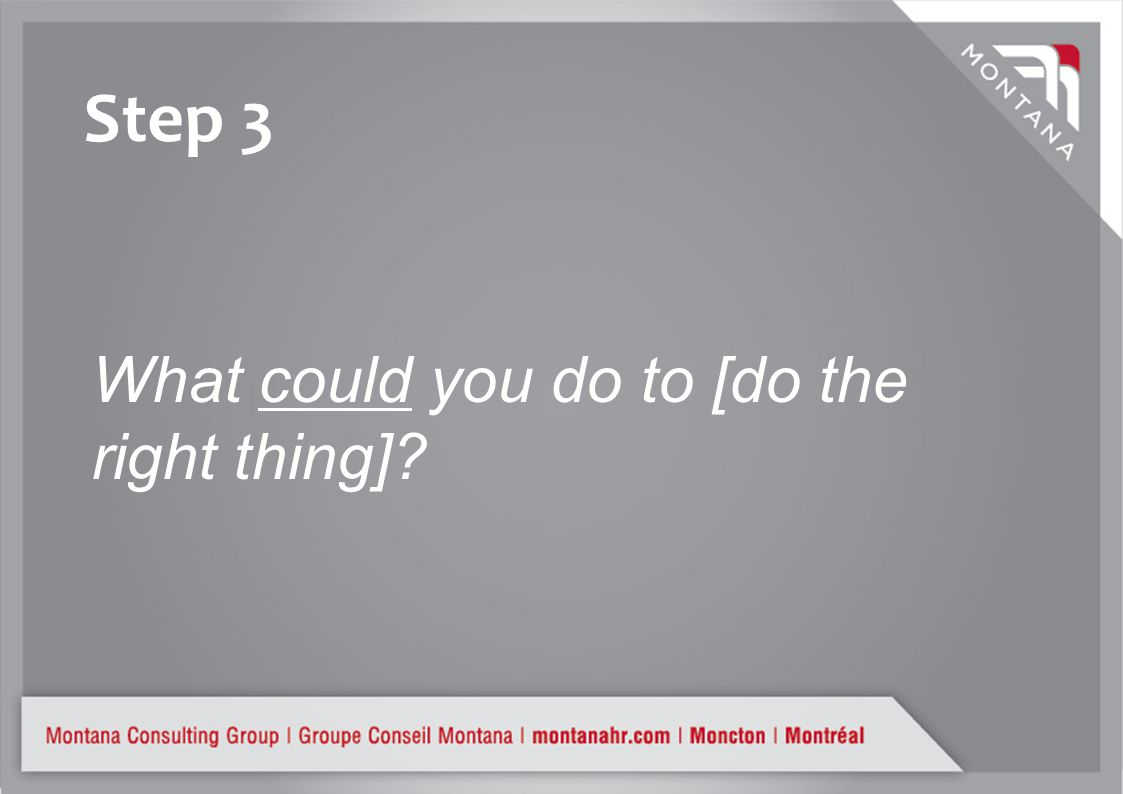 Step 3 What could you do to [do the right thing]?