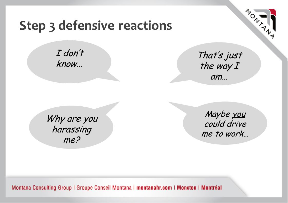 Step 3 defensive reactions That's just the way I am… Maybe you could drive me to work… I don't know...