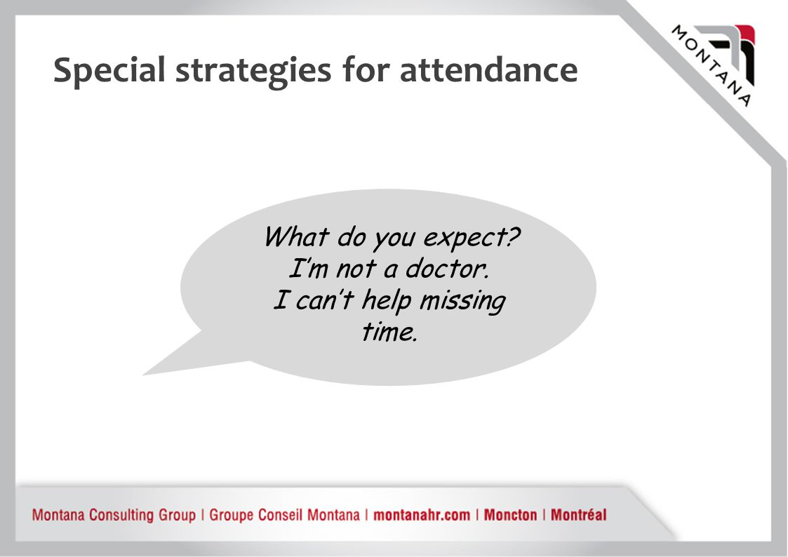 Special strategies for attendance What do you expect? I'm not a doctor. I can't help missing time.