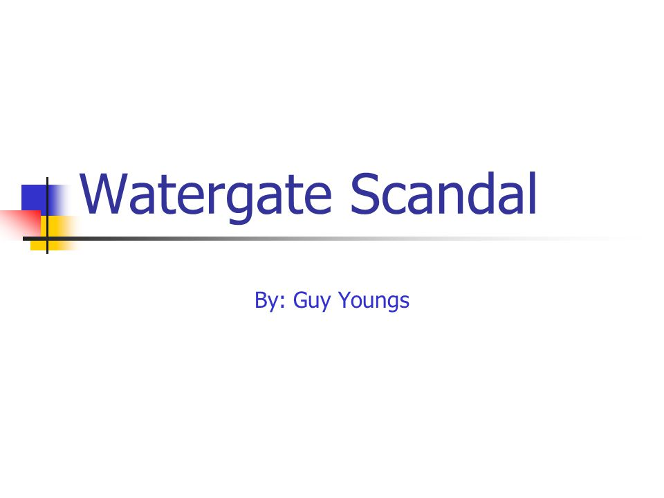 Watergate Scandal By: Guy Youngs