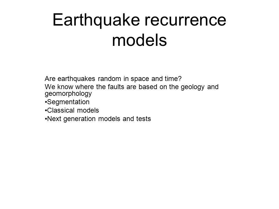 Earthquake recurrence models Are earthquakes random in space and time.