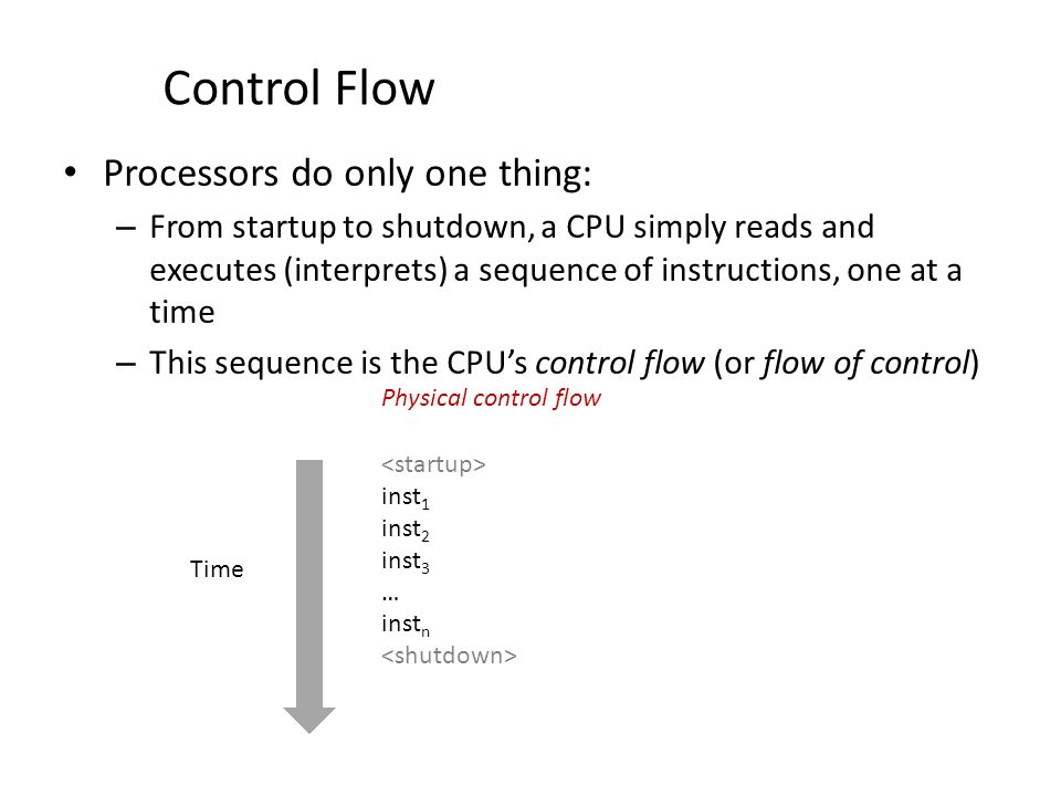 Altering the Control Flow Up to now: two mechanisms for changing control flow: – Jumps and branches – Call and return Both react to changes in program state Insufficient for a useful system: Difficult to react to changes in system state – data arrives from a disk or a network adapter – instruction divides by zero – user hits Ctrl-C at the keyboard – System timer expires System needs mechanisms for exceptional control flow