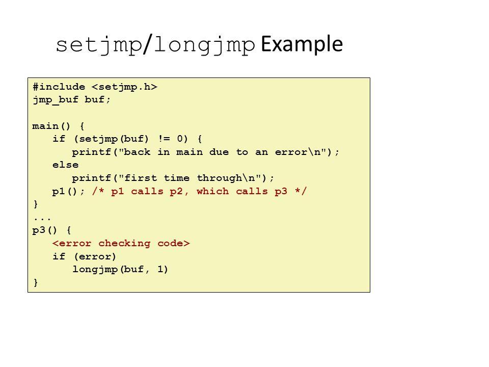 setjmp / longjmp Example #include jmp_buf buf; main() { if (setjmp(buf) != 0) { printf(