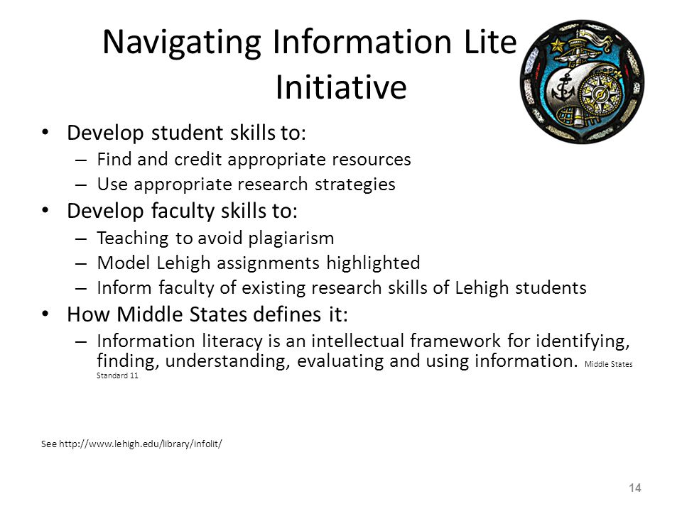 Navigating Information Literacy Initiative Develop student skills to: – Find and credit appropriate resources – Use appropriate research strategies De