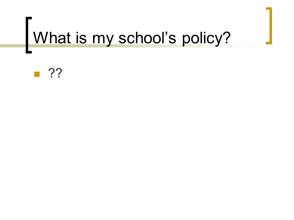 What is my school's policy? ??