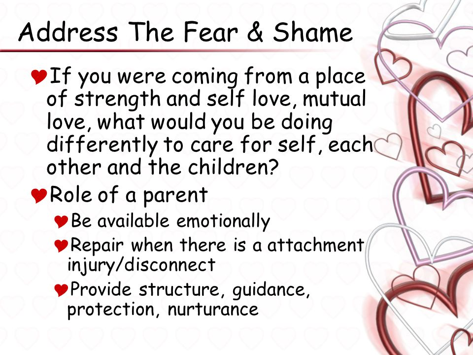 Address The Fear & Shame  If you were coming from a place of strength and self love, mutual love, what would you be doing differently to care for sel