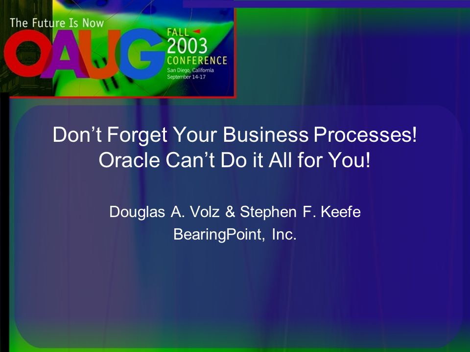 Don't Forget Your Business Processes. Oracle Can't Do it All for You.