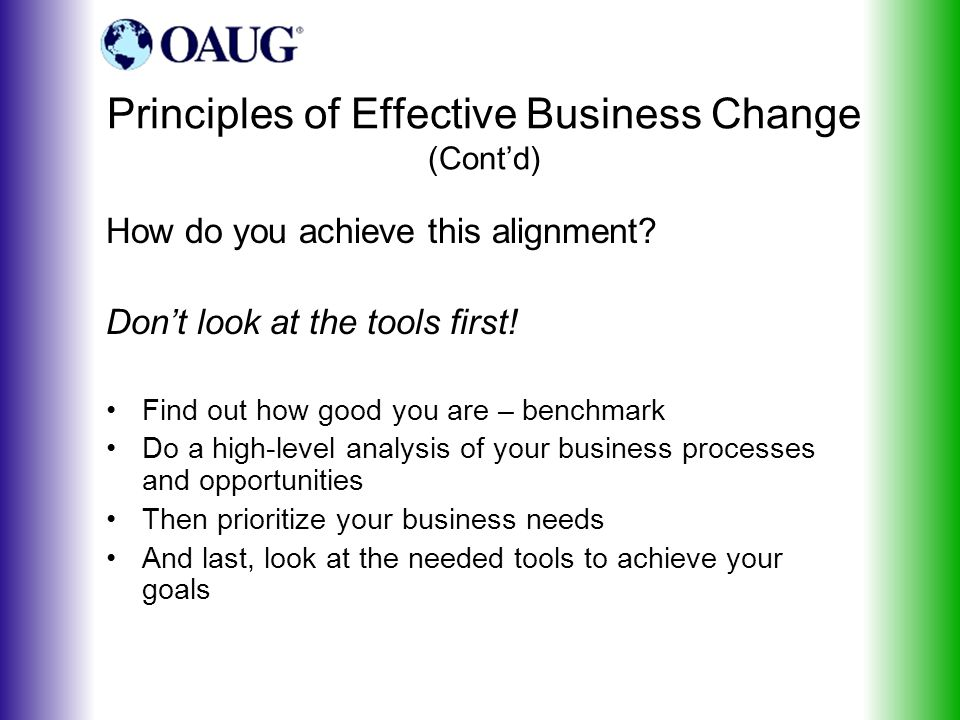 Principles of Effective Business Change (Cont'd) How do you achieve this alignment.