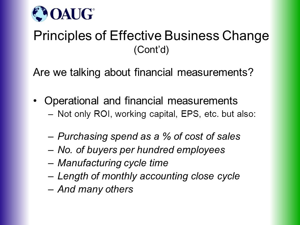 Principles of Effective Business Change (Cont'd) Are we talking about financial measurements.