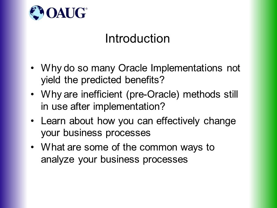 Introduction Why do so many Oracle Implementations not yield the predicted benefits.