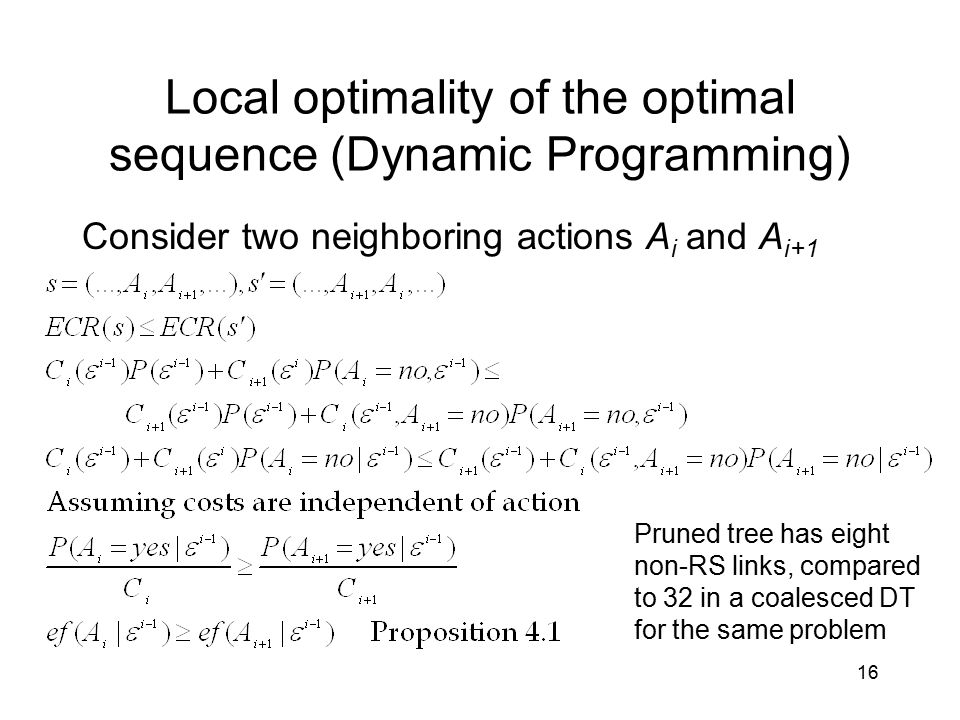 16 Local optimality of the optimal sequence (Dynamic Programming) Consider two neighboring actions A i and A i+1 Pruned tree has eight non-RS links, c