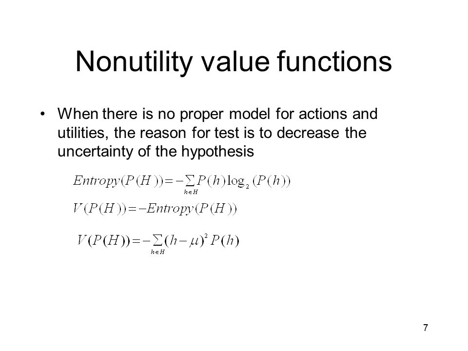 7 Nonutility value functions When there is no proper model for actions and utilities, the reason for test is to decrease the uncertainty of the hypoth
