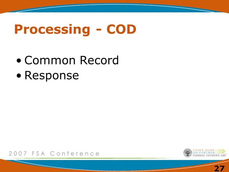26 Processing – COD Common Origination & Disbursement (COD) –Pell –ACG –National SMART Grant –Direct Loans