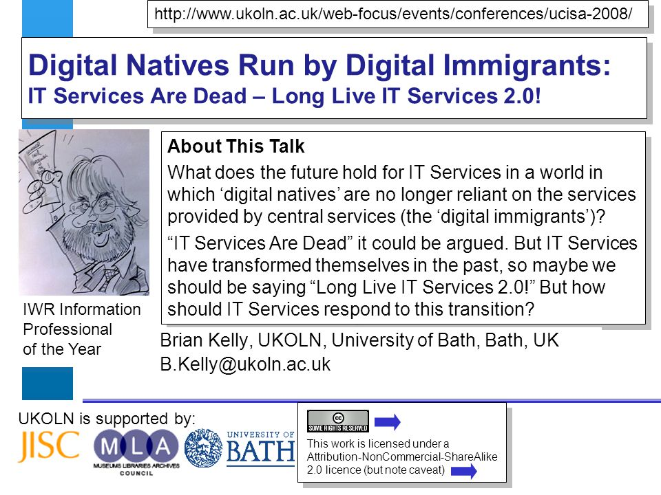 IWR Information Professional of the Year UKOLN is supported by: Digital Natives Run by Digital Immigrants: IT Services Are Dead – Long Live IT Services 2.0.