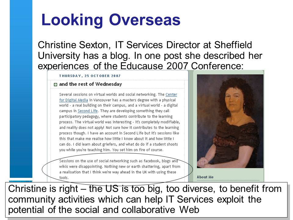 13 Looking Overseas Christine Sexton, IT Services Director at Sheffield University has a blog.