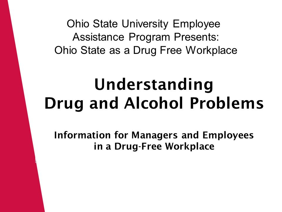 Click icon to add picture Click to edit Master text styles Understanding Drug and Alcohol Problems Information for Managers and Employees in a Drug-Free Workplace Ohio State University Employee Assistance Program Presents: Ohio State as a Drug Free Workplace