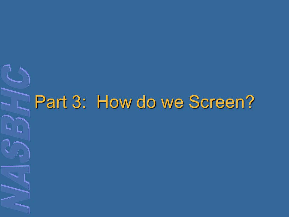 Part 3: How do we Screen?