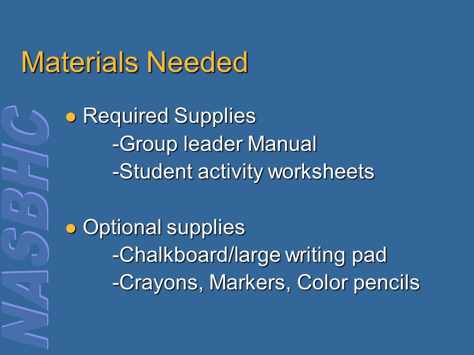 Materials Needed Required Supplies Required Supplies -Group leader Manual -Student activity worksheets Optional supplies Optional supplies -Chalkboard