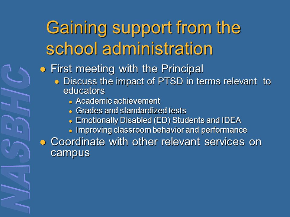 Gaining support from the school administration First meeting with the Principal First meeting with the Principal ● Discuss the impact of PTSD in terms