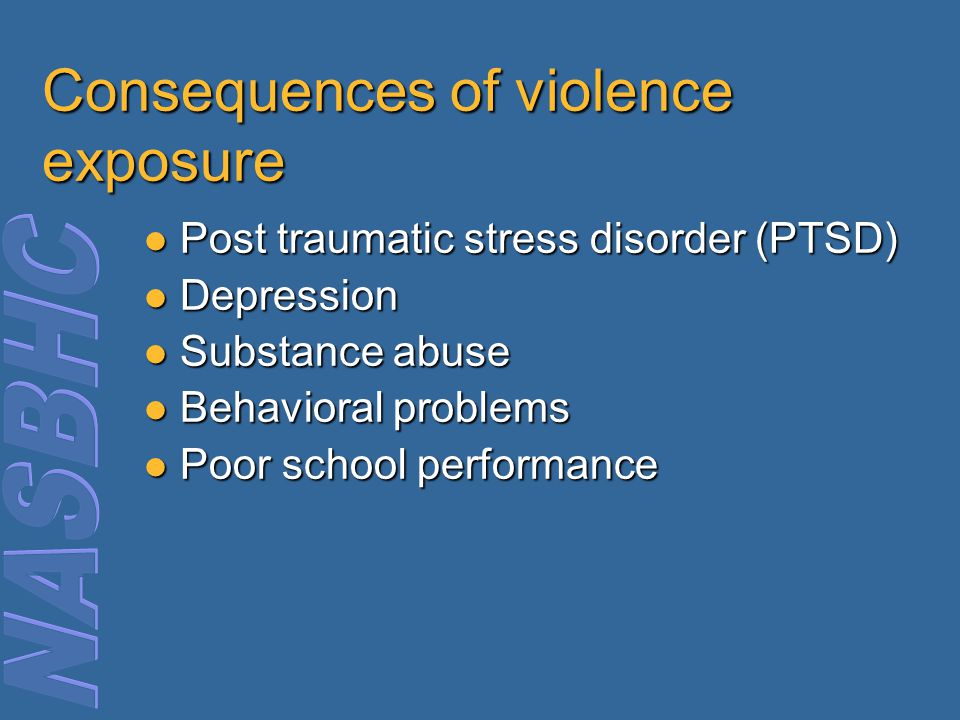 Consequences of violence exposure Post traumatic stress disorder (PTSD) Post traumatic stress disorder (PTSD) Depression Depression Substance abuse Su