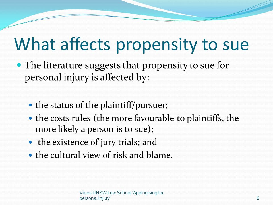 What affects propensity to sue The literature suggests that propensity to sue for personal injury is affected by: the status of the plaintiff/pursuer;