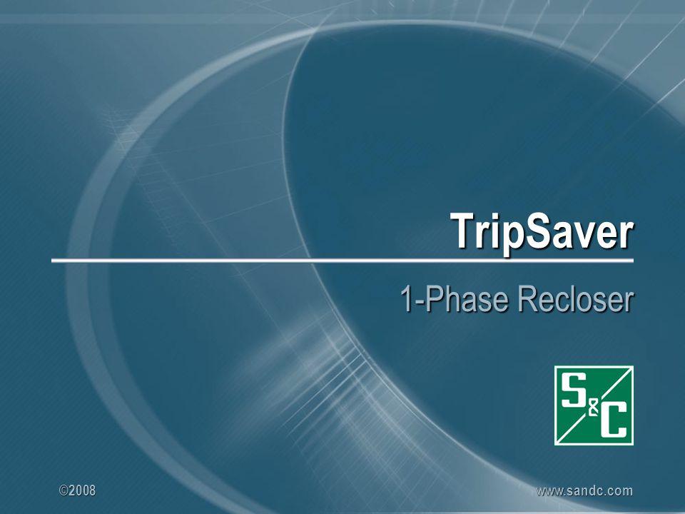 ©2008 www.sandc.com TripSaver 1-Phase Recloser