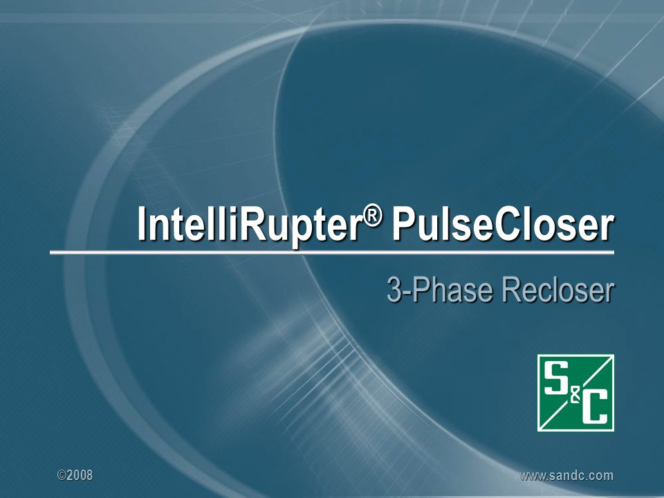 ©2008 www.sandc.com IntelliRupter ® PulseCloser 3-Phase Recloser