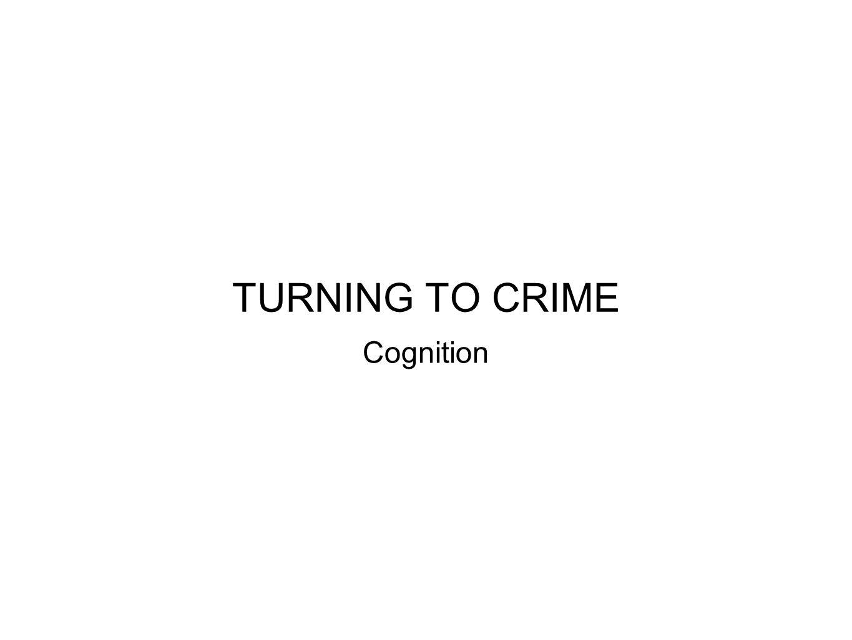 Turning To CrimeCognition Criminal Thinking Patterns Yochelson & Samenow Moral Development Kholberg/Chen Attribution of Blame Gudjohnsson