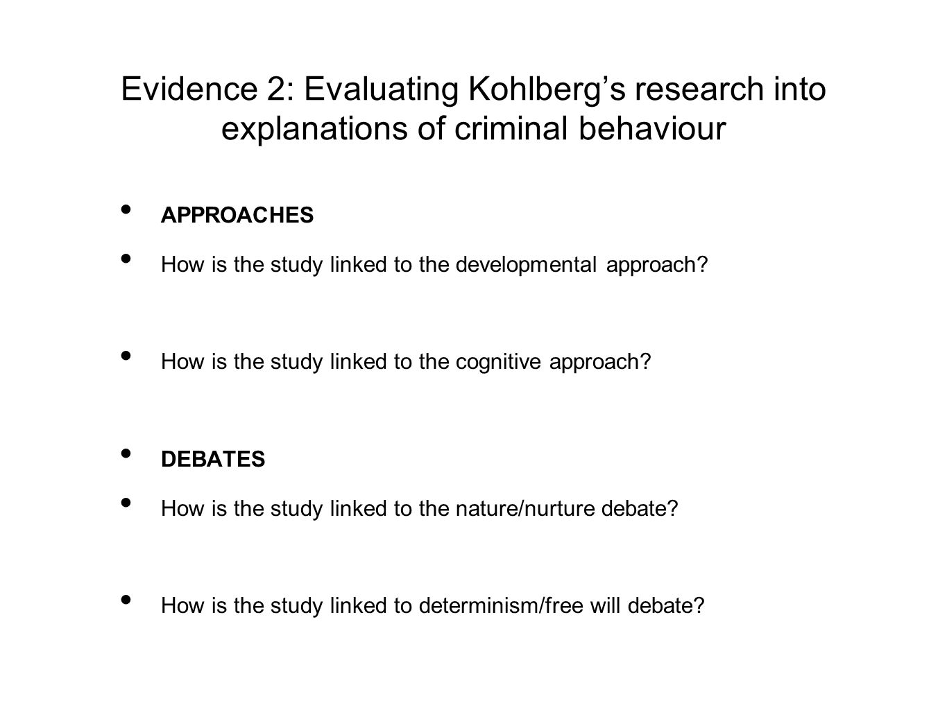 Evidence 2: Evaluating Kohlberg's research into explanations of criminal behaviour APPROACHES How is the study linked to the developmental approach? H