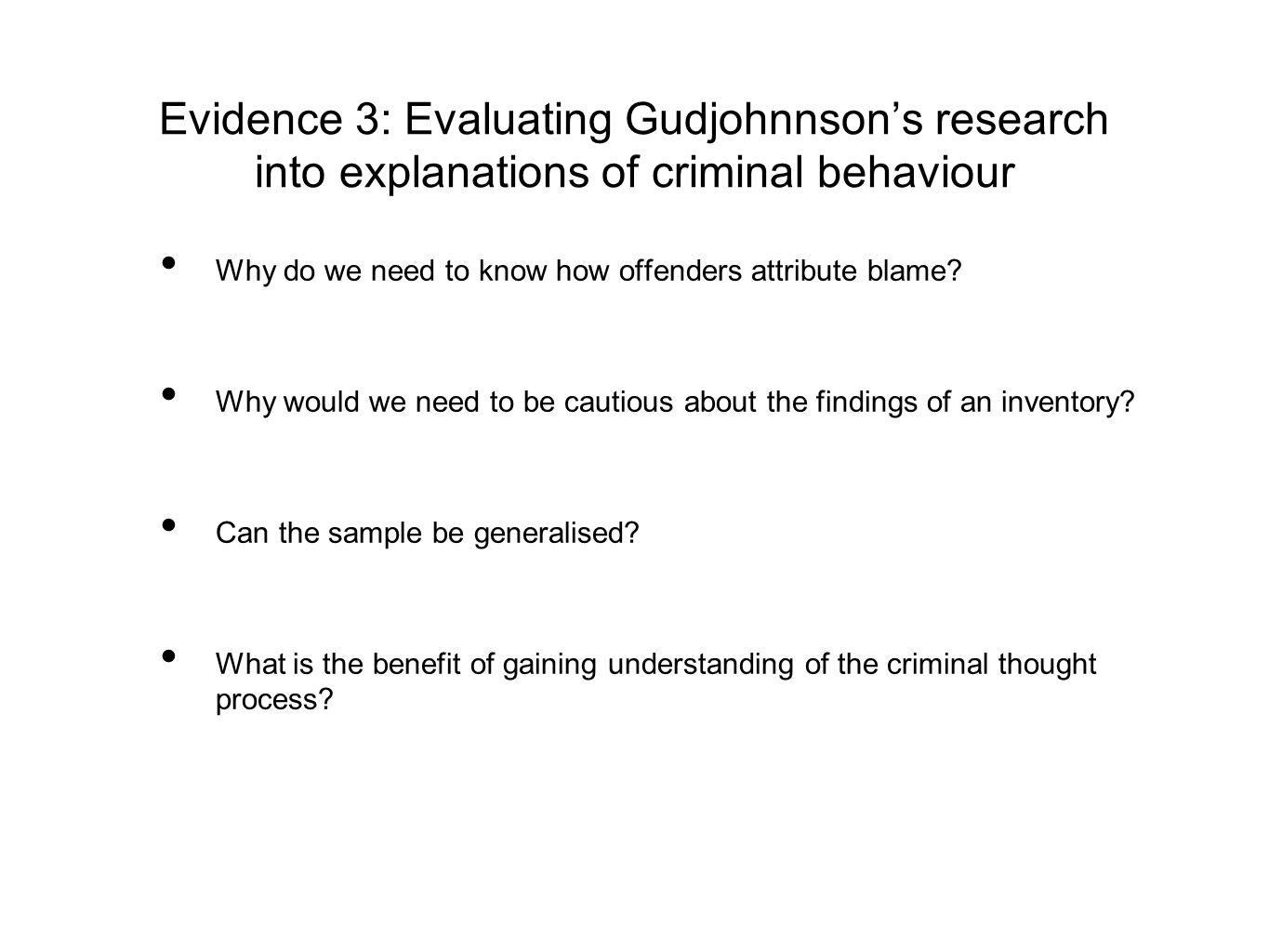 Evidence 3: Evaluating Gudjohnnson's research into explanations of criminal behaviour Why do we need to know how offenders attribute blame? Why would