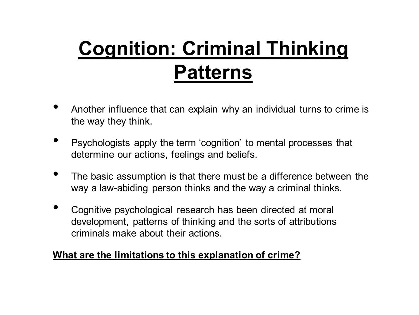 Free Will vs Determinism How far are cognitive factors under the control of the individual (free will) or are they predetermined by other factors (determinism) when someone has committed a crime.