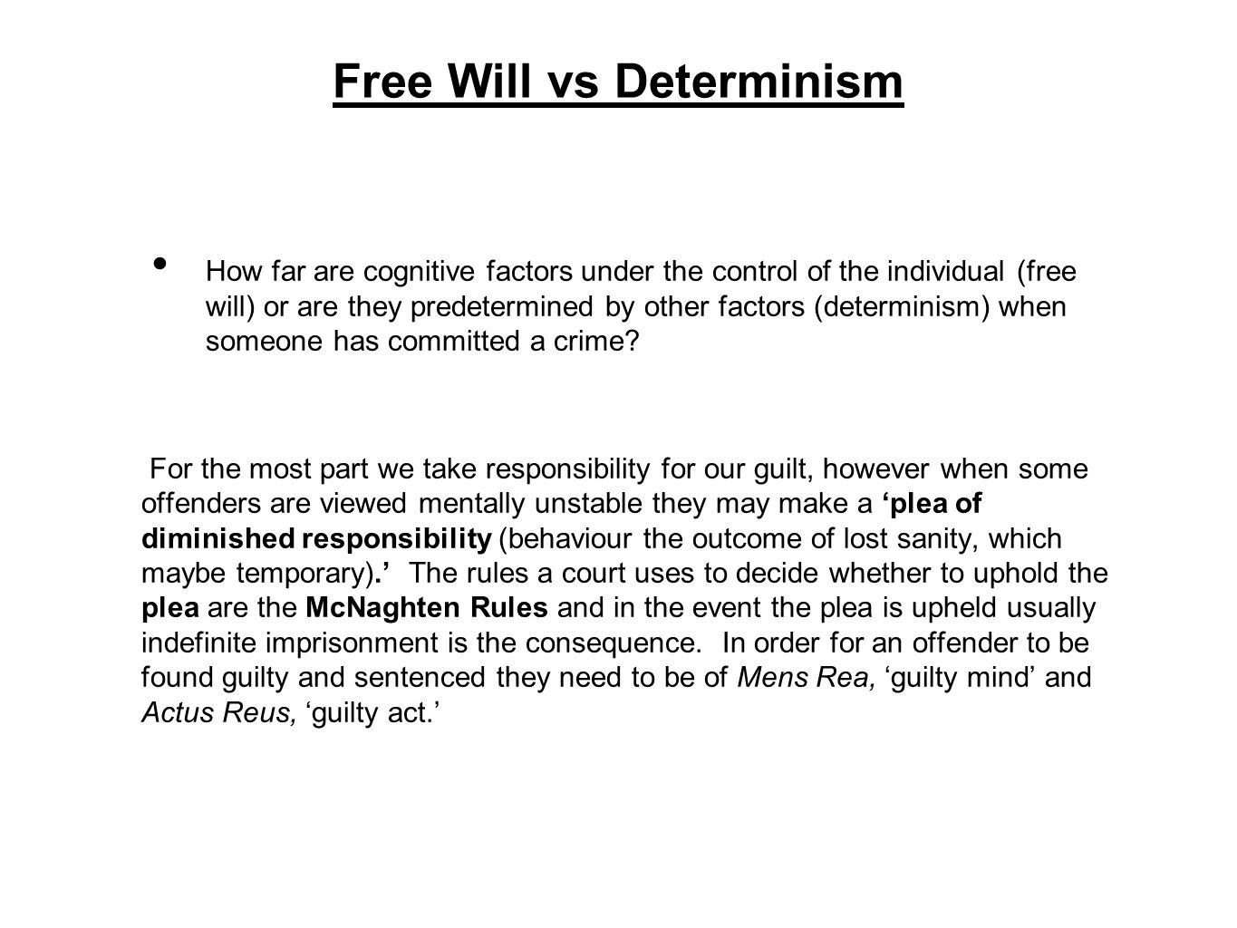 Free Will vs Determinism How far are cognitive factors under the control of the individual (free will) or are they predetermined by other factors (det