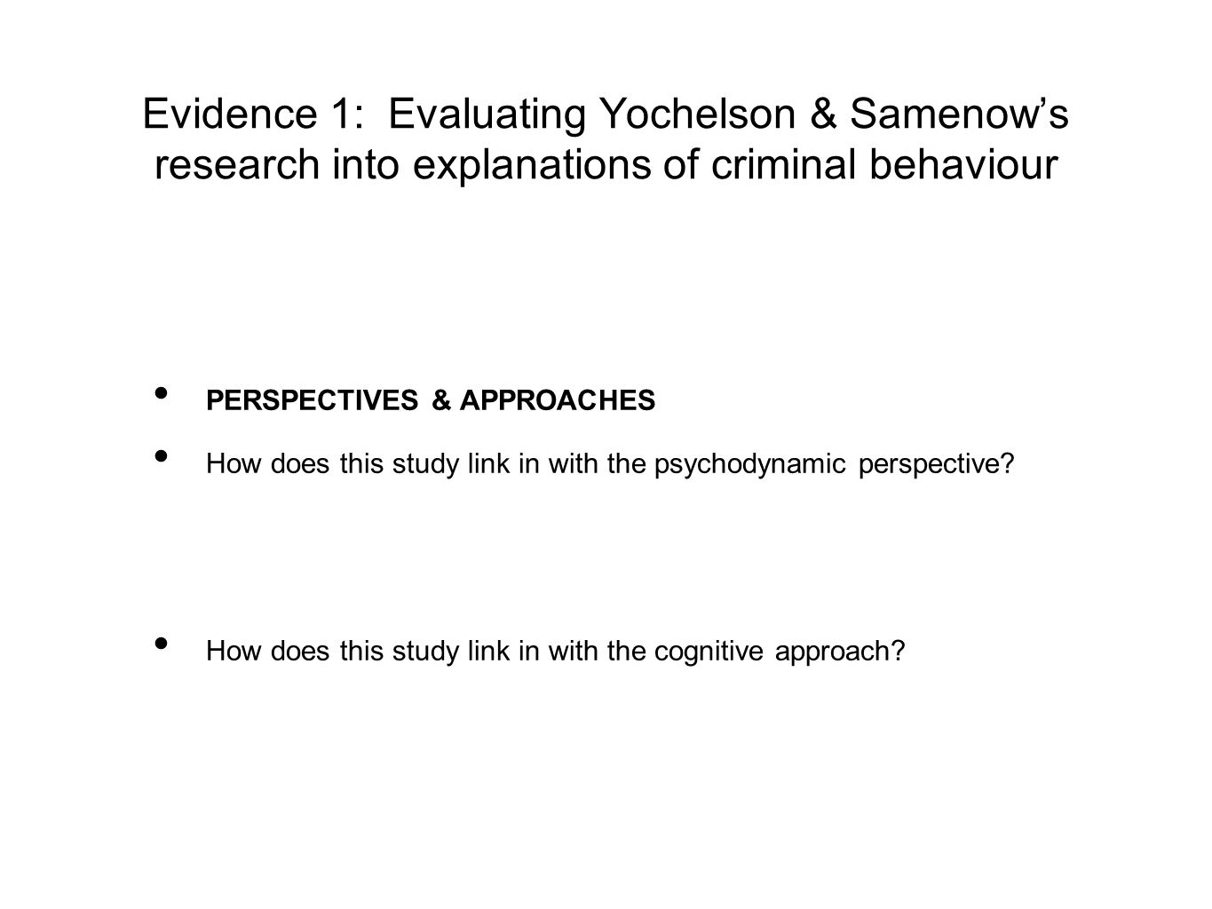 Evidence 1: Evaluating Yochelson & Samenow's research into explanations of criminal behaviour DEBATES How does this study link in with determinism/free will.