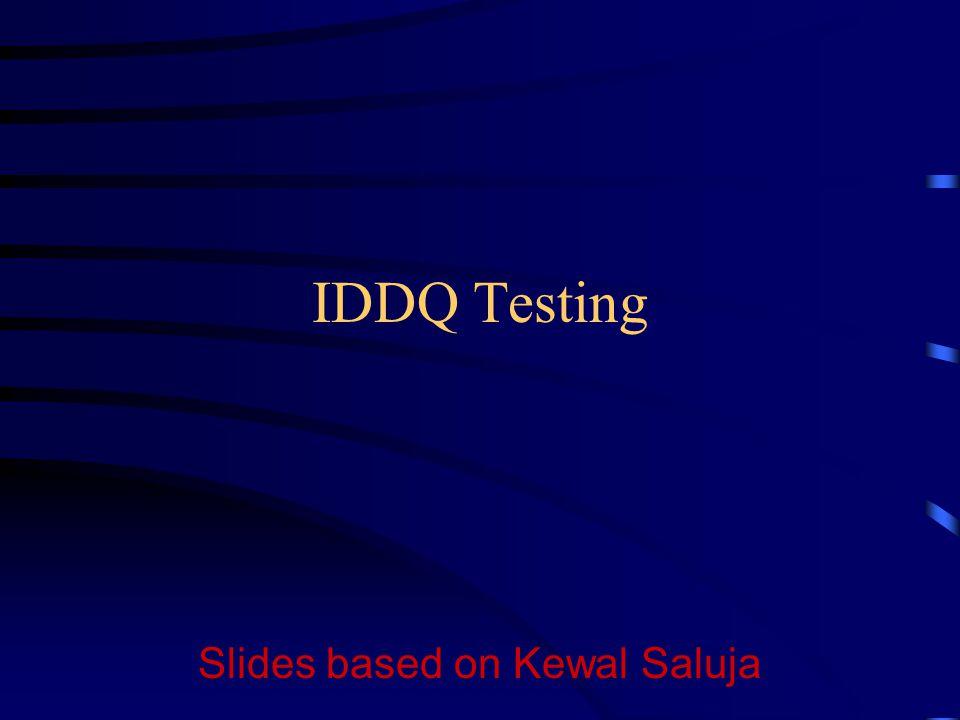 IDDQ Testing Slides based on Kewal Saluja