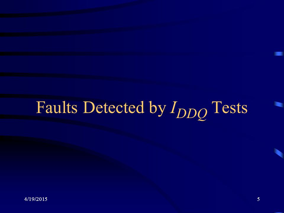 4/19/20155 Faults Detected by I DDQ Tests