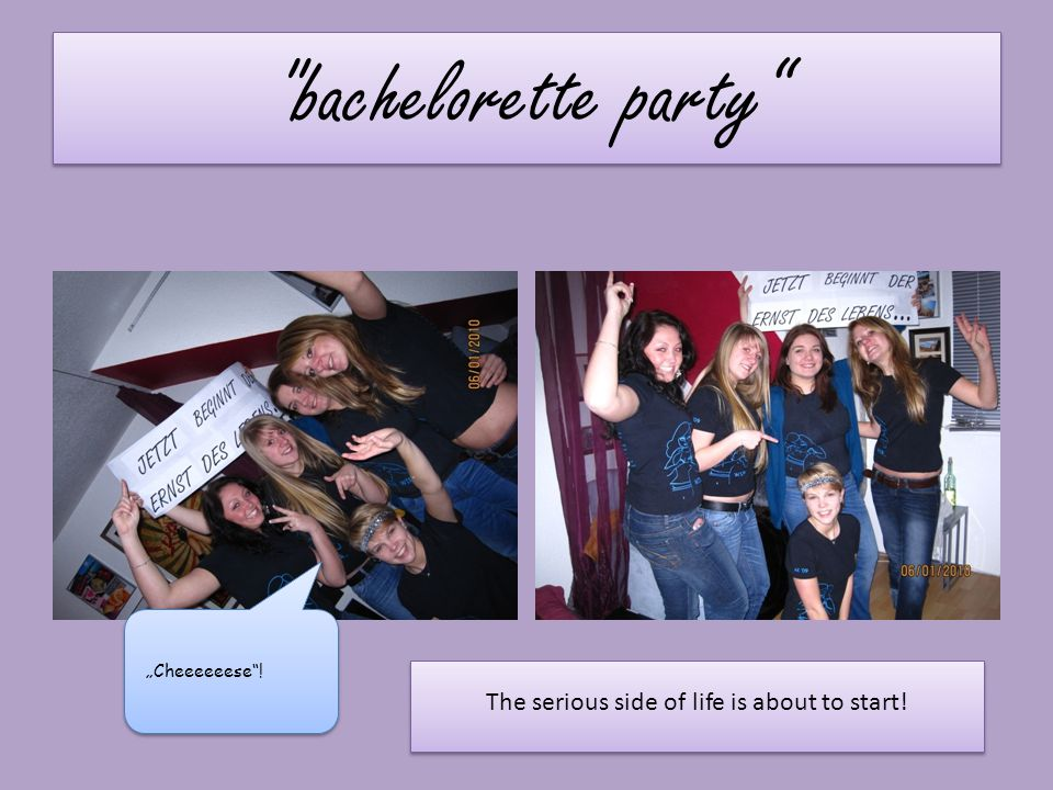 """bachelorette party """"Cheeeeeese ! The serious side of life is about to start!"""